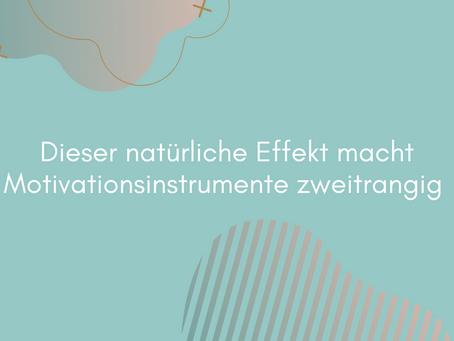 Dieser natürliche Effekt macht Motivationsinstrumente zweitrangig