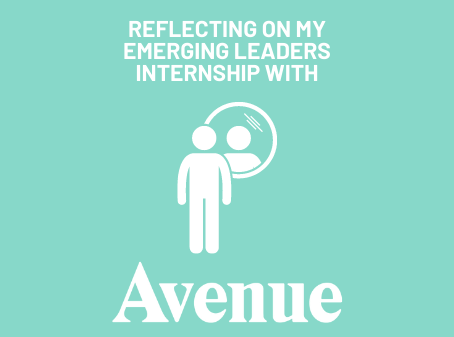 Reflecting on my Emerging Leaders Internship with Avenue