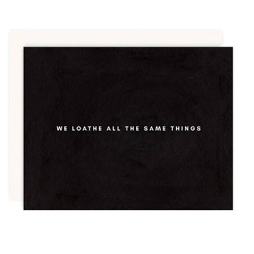 Loathe the Same Things Card
