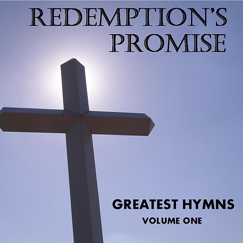 Redemption's Promise, Greatest Hymns, VOL 1