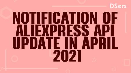 Notification of AliExpress API update in April 2021