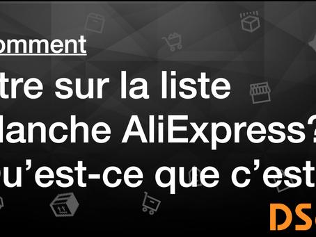 Comment être sur la liste blanche AliExpress? Qu'est-ce que c'est?