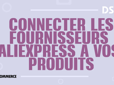 Connecter les fournisseurs AliExpress à vos produits