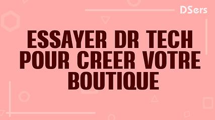 ESSAYER DR TECH POUR CREER VOTRE BOUTIQU