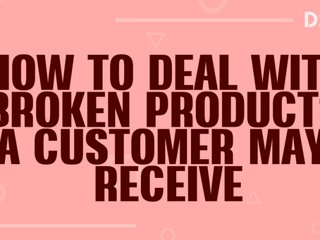 How to deal with broken products a customer may receive?