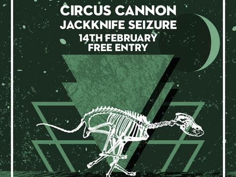 COMING UP FRI 14TH FEB: The Lunar Effect, Circus Cannon & Jackknife Seizure