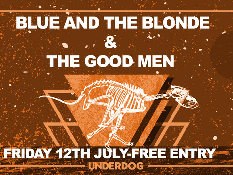 PAST LIVE MUSIC Fri 12th Jul: Blue & The Blonde with support from The Good Men