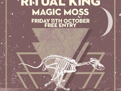 COMING UP 11TH OCT - Ritual King & Magic Moss