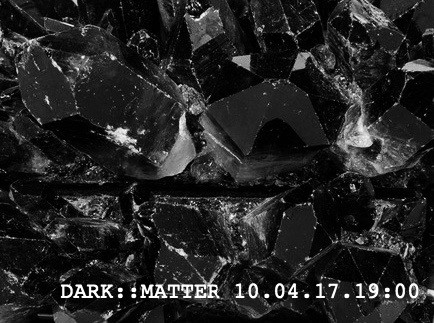 10th April: DARK MATTER Live Performances