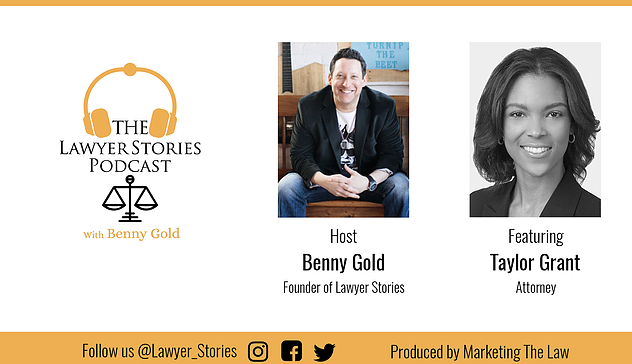 The Lawyer Stories Podcast, Episode Fifteen featuring Attorney Taylor Grant.
