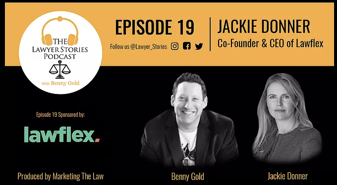 The Lawyer Stories Podcast, Episode Nineteen featuring Co-Founder and CEO of Lawflex Jackie Donner.