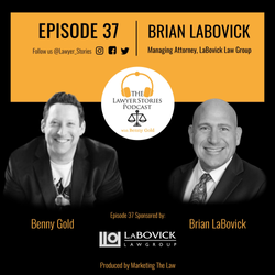The Lawyer Stories Podcast Episode 37 featuring Brian LaBovick, Founder & CEO at LaBovick Law Group,