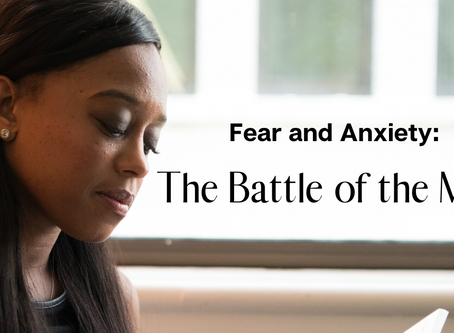 Fear and Anxiety: The Battle of the Mind