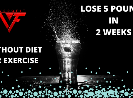 LOSE 5 POUNDS IN 2 WEEKS WITHOUT DIET OR EXERCISE
