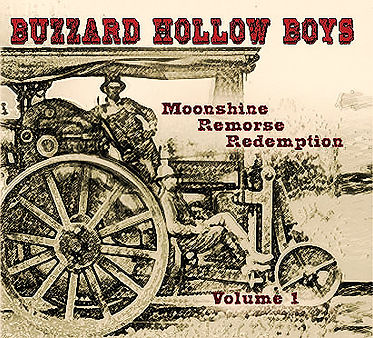 Moonshine Remorse Redemption Vol. 1 - Buzzard Hollow Boys first recording released in 2010