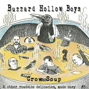 Crow Soup & Other Roadside Delicacies, Made Easy #3 - Buzzard Hollow Boys 3rd recording released December 2014