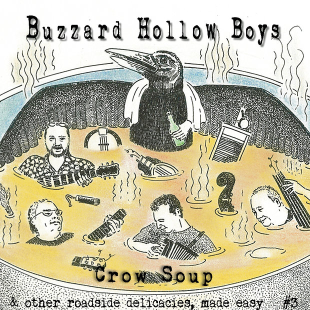 Buzzard Hollow Boys - Crow Soup & Other Roadside Delicacies, Made Easy #3 - Buzzard Hollow Boys 3rd recording released December 2014