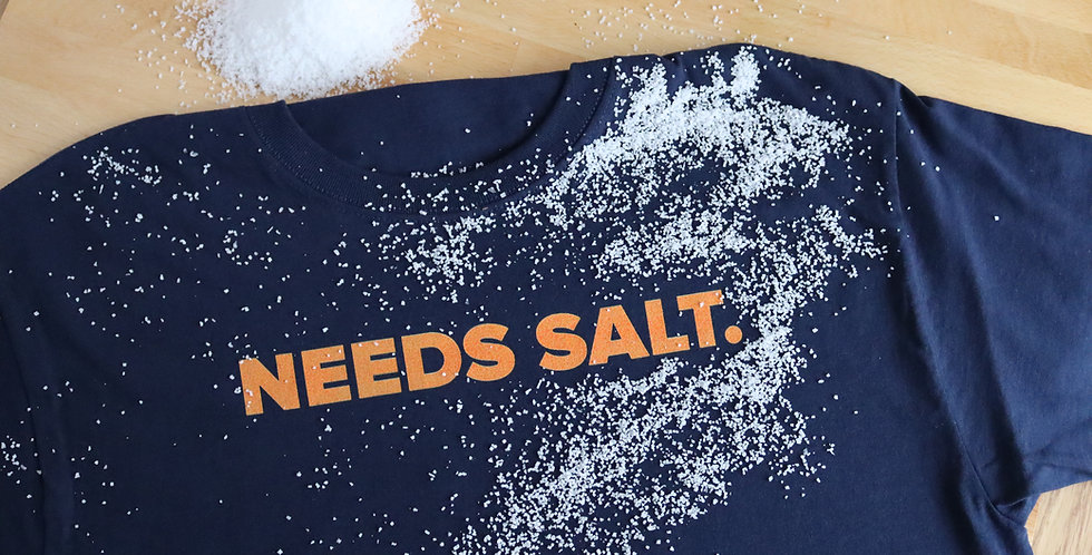 """""""Needs Salt."""" T-Shirt"""