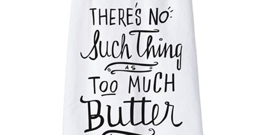 Dish Towel: There's No Such Thing As Too Much Butter