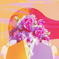 Evan Hannah - Things Still Bloom