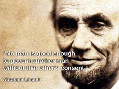 No man is good enough to govern another man without that other's consent. - Abraham Lincoln_01A