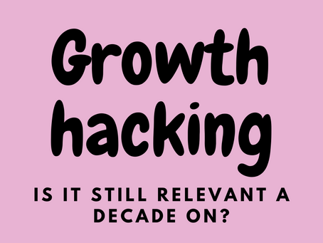 Growth hacking – a decade on, is this competitive marketing strategy still relevant?