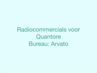 Radiocommercials voor Quantore. Ontwikkeld met Annemiek Klijn.