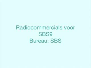 Radiocommercials voor SBS9. Ontwikkeld bij SBS.