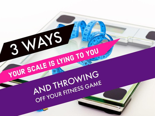 Your Scale Is Lying To You & Throwing Off Your Fitness Game