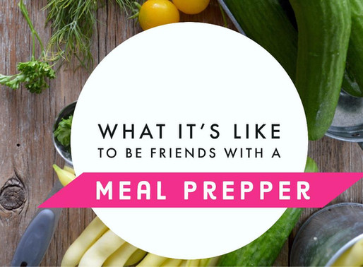 What It's Like To Be The Friend of a Meal Prepper
