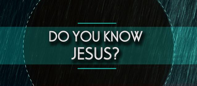 Do ( you ) know JESUS?