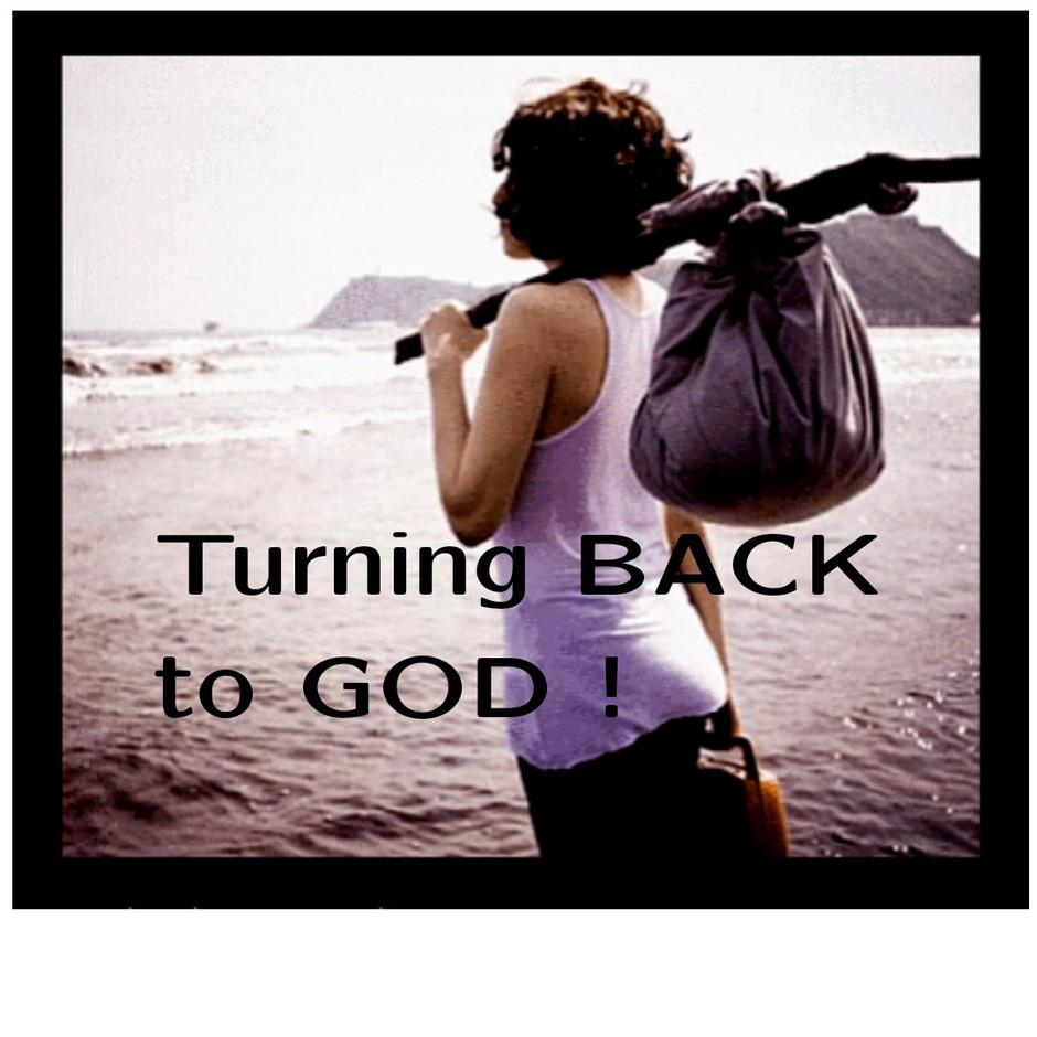 Turning BACK to GOD !