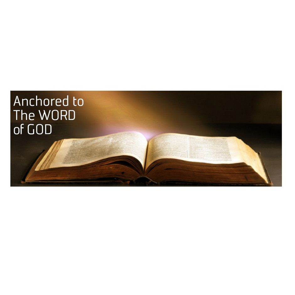 Anchored to the Word of GOD.