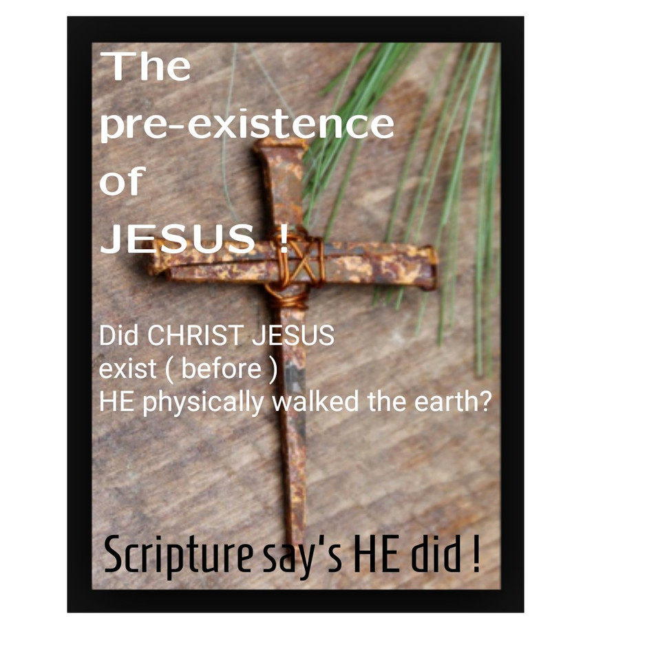 The pre-existence of JESUS !