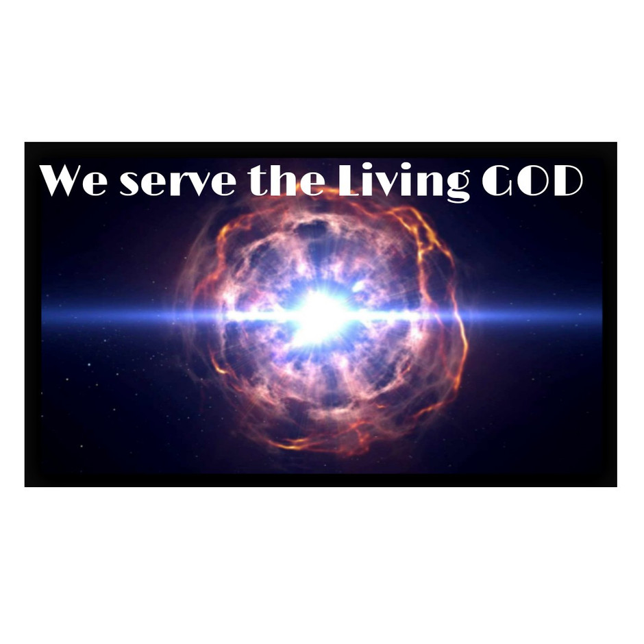 We serve the living GOD!
