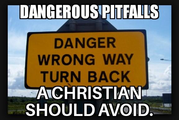 Dangerous pitfalls a Christian should Avoid.