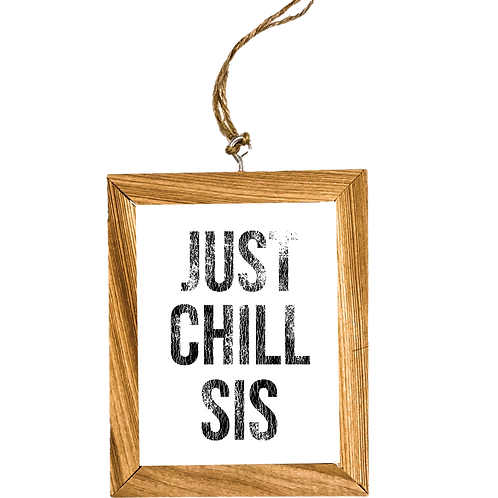 Just Chill Sis Ornament