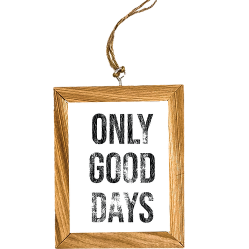 Only Good Days Ornament