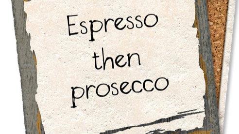 ESPRESSO THEN PROSECCO COASTER