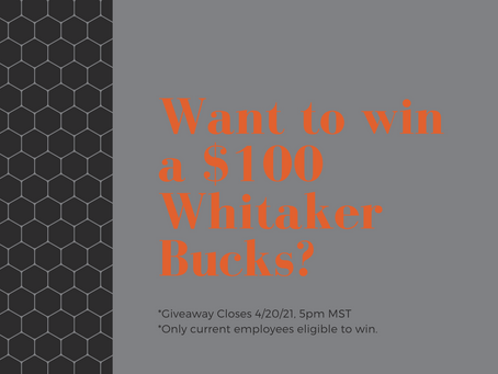 Want to Win a $100 Whitaker Bucks?