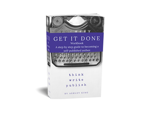 """The """"Get It Done"""" Workbook: A Step By Step Guide to Becoming A Published Author"""