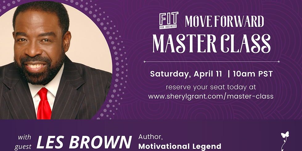 (FREE!) LIVE FIT Move Forward Master Class   Special Guest: Les Brown (Regularly $49)