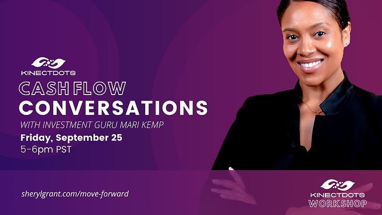 Kinectdots Workshop: Cash Flow Conversations Part 3: Cash Flow & Financial Freedom   with Investment Expert Mari Kemp!