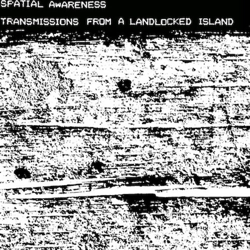 Spatial Awareness - Transmissions From A Landlocked Island CD
