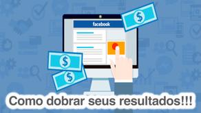 Como dobrar seus resultados no Facebook Ads
