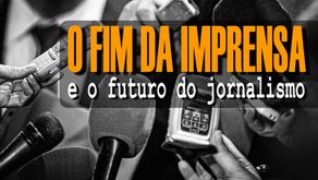 O FIM DA IMPRENSA e o futuro do Jornalismo no Brasil