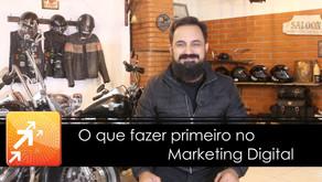 O que fazer primeiro no Marketing Digital