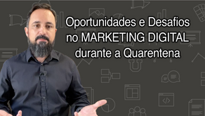 Oportunidades e desafios no Marketing Digital durante a Quarentena