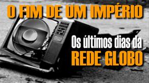 Os últimos dias da Rede Globo | O fim de um Império da Comunicação