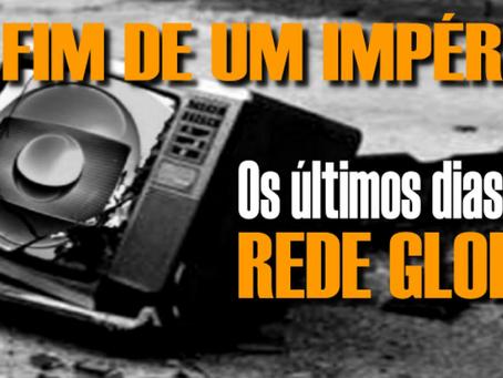Os últimos dias da Rede Globo   O fim de um Império da Comunicação